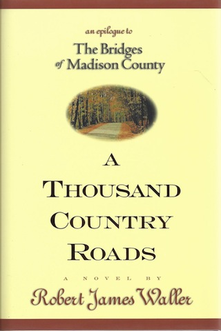 A Thousand Country Roads: An Epilogue to The Bridges of Madison County, Robert James Waller