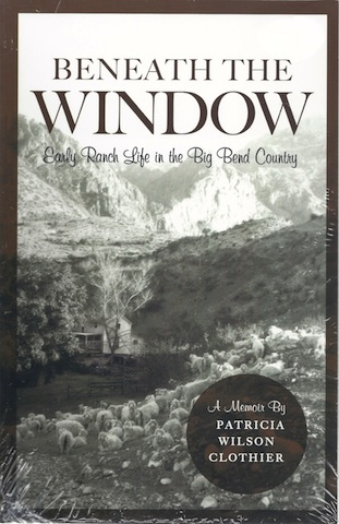 Beneath the Window: Early Ranch Life in the Big Bend Country, Clothier, Patricia Wilson