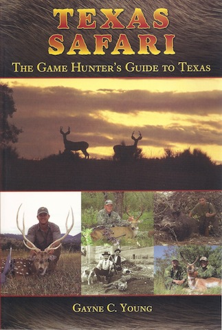 Texas Safari: The Game Hunter's Guide to Texas, Gayne C. Young