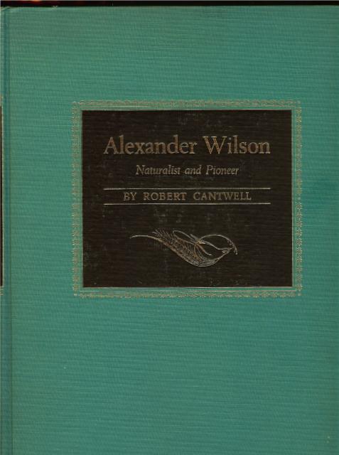 Alexander Wilson Naturalist Pioneer Ball Decor 1st ED [Hardcover], Robert Cantwell