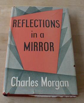 Reflections in a mirror, by Morgan, Charles, Charles Morgan