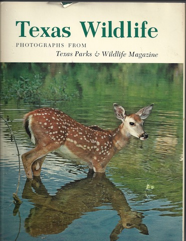 Texas Wildlife: Photographs from Texas Parks & Wildlife Magazine, Introduction-David Baxter; Introduction-Ted L. Clark; Introduction-John Jefferson