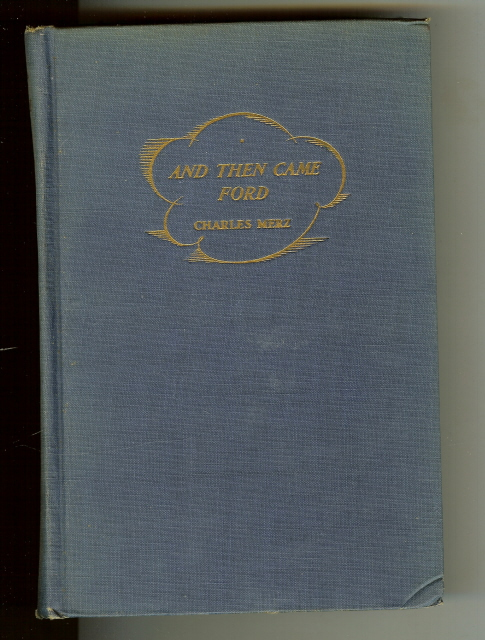 And Then Came Ford Charles Merz First Edition [Hardcover] by Merz, Charles, Charles Merz