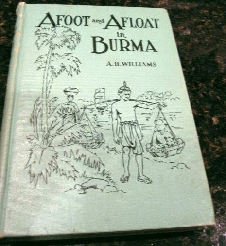 Afoot and Afloat in Burma A H Williams 1922 [Hardcover] by Williams, A H, A H Williams