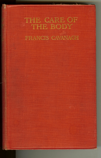 Care of the Body Cavanagh Health Fitness 1907 [Hardcover] by Cavanagh, Francis, Francis Cavanagh