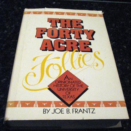 The Forty-Acre Follies by Frantz, Joe, Joe Frantz