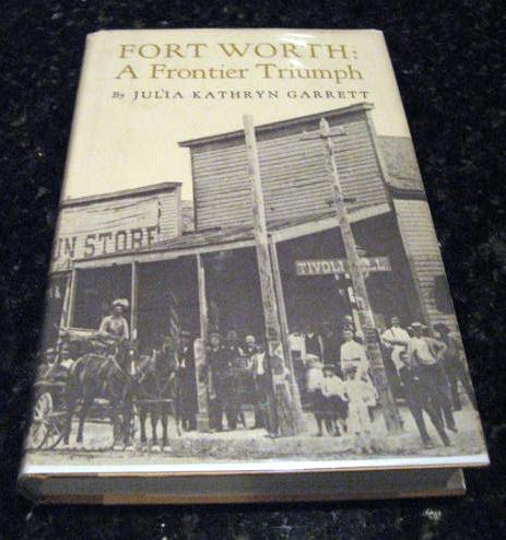 Fort Worth: a frontier triumph by Garrett, Julia Kathryn, Julia Kathryn Garrett