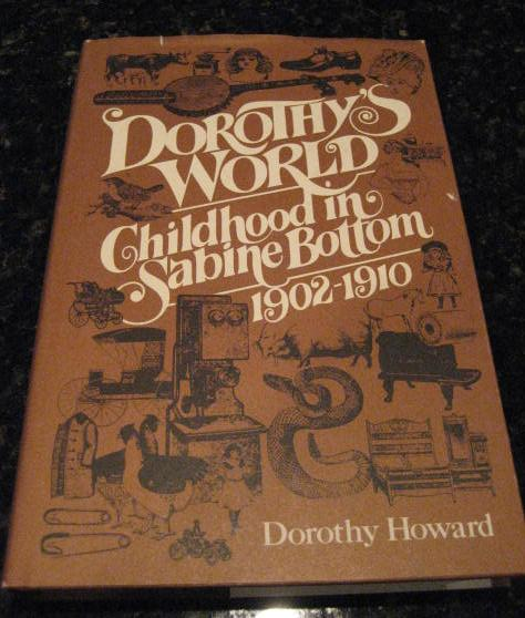 Dorothy's World Childhood in Sabine Bottom Texas [Hardcover] by Howard, Dorothy, Dorothy Howard