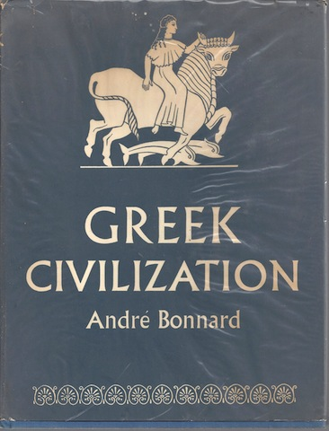 Greek Civilization Iliad to Parthenon Andre Bonnard 1st, Bonnard, Andre