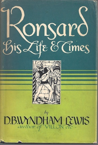 Ronsard His Life & Time Lewis 1944 First Edition, Lewis, D B Wyndham