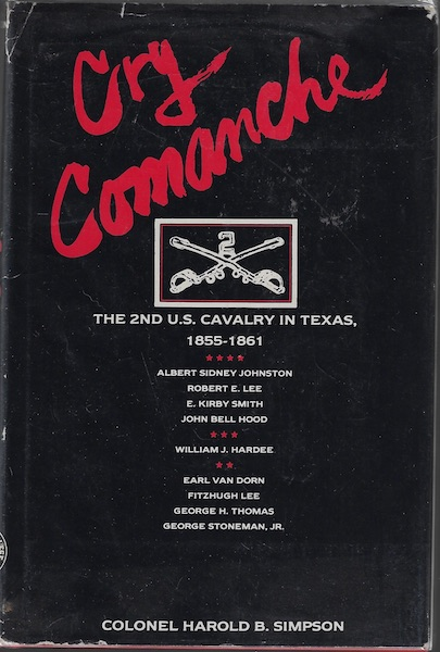 Cry Comanche 2nd Cavalry Texas 1855-1861 Signed, Simpson, Col Harold B.