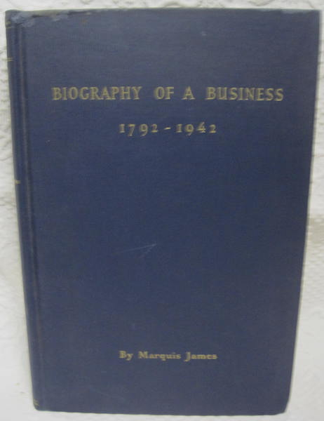 Biography of a Business 1792-1942 Marquis James, James, Marquis