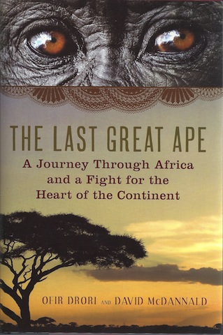 The Last Great Ape: A Journey Through Africa and a Fight for the Heart of the Continent, Signed, Drori, Ofir; McDannald, David