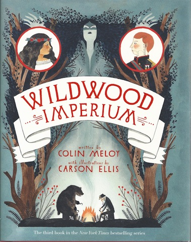Wildwood Imperium: The Wildwood Chronicles, Book III, Double Signed, Meloy, Colin; Ellis, Carson [Illustrator]