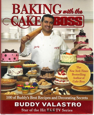 Baking with the Cake Boss: 100 of Buddy's Best Recipes and Decorating Secrets, Buddy Valastro