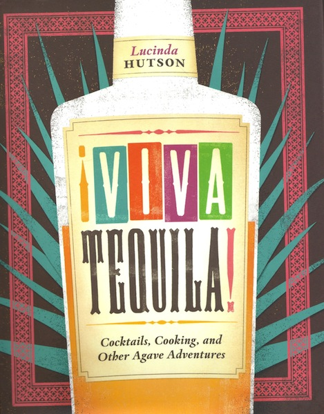 Viva Tequila!: Cocktails, Cooking, and Other Agave Adventures, Hutson, Lucinda