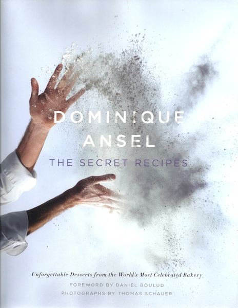 Dominique Ansel: The Secret Recipes, Ansel, Dominique; Schauer, Thomas [Photographer]