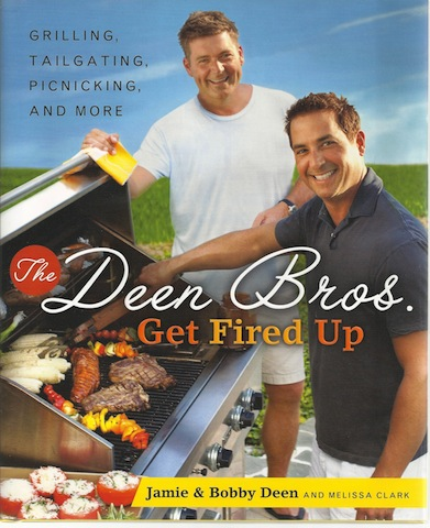 The Deen Bros. Get Fired Up: Grilling, Tailgating, Picnicking, and More, Jamie Deen; Bobby Deen; Melissa Clark