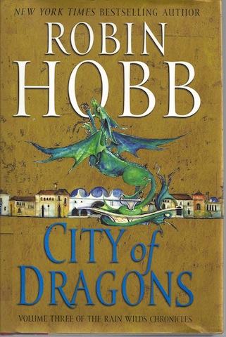 City of Dragons: Volume Three of the Rain Wilds Chronicles, Robin Hobb