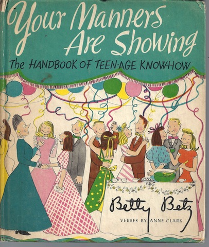 Your Manners Are Showing: The Handbook of Teen-Age Know-How, Betty Betz; Betty Betz [Illustrator]; Anne Clark [Contributor];