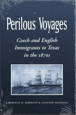 Perilous Voyages: Czech and English Immigrants to Texas in the 1870s (Centennial Series of the Association of Former Students, Texas A&M University), Konecny, Lawrence H.; Machann, Clinton