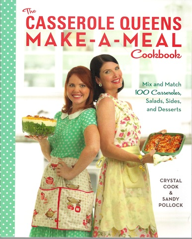 The Casserole Queens Make-a-Meal Cookbook: Mix and Match 100 Casseroles, Salads, Sides, and Desserts, Cook, Crystal; Pollock, Sandy