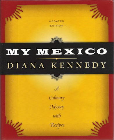 My Mexico: A Culinary Odyssey with Recipes (The William and Bettye Nowlin Series in Art, History, and Culture of the Western Hemisphere), Kennedy, Diana