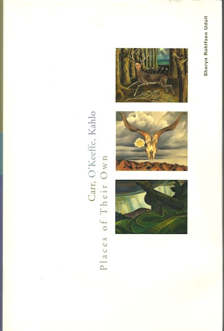 Carr, O`Keeffe, Kahlo: Places of Their Own, Udall, Ms. Sharyn Rohlfsen