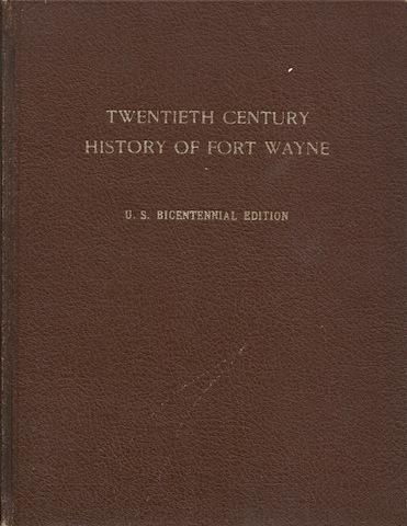 Twentieth Century History Of Fort Wayne. U. S. Bicentennial Edition., Ankenbruck, John.