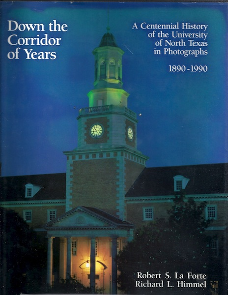 Down the Corridor of Years: A Centennial History of the University of North Texas in Photographs, 1890-1990, LA Forte, Robert S.; Himmel, Richard L.