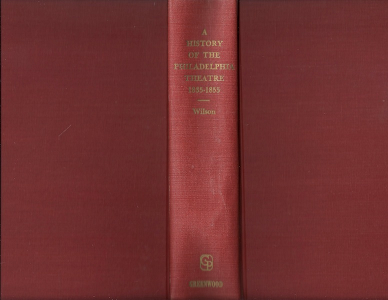 A History of the Philadelphia Theatre 1835-1855, arthur herman wilson