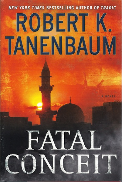 Fatal Conceit: A Novel, Tanenbaum, Robert K.