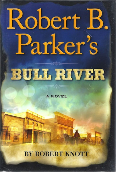 Robert B. Parker's Bull River (A Cole and Hitch Novel), Knott, Robert
