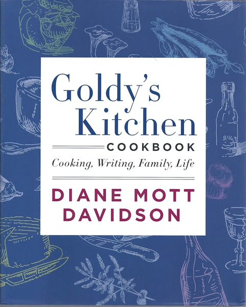 Goldy's Kitchen Cookbook: Cooking, Writing, Family, Life, Davidson, Diane Mott