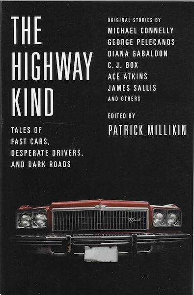 The Highway Kind: Tales of Fast Cars, Desperate Drivers, and Dark Roads: Original Stories by Michael Connelly, George Pelecanos, C. J. Box, Diana Gabaldon, Ace Atkins & Others, Millikin, Patrick