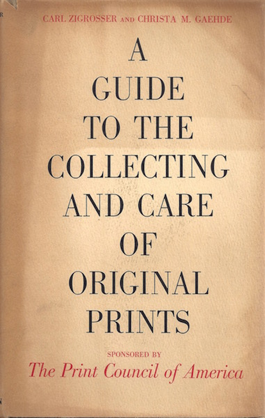 A Guide to the Collecting & Care of Original Prints, Carl Zigrosser; The Print Council of America