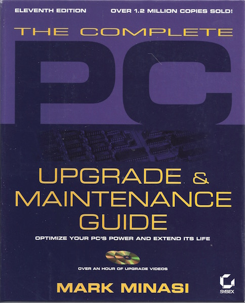 The Complete PC Upgrade and Maintenance Guide: Optimize Your PCs Power and Extend Its Life (With CD-ROM), Minasi, Mark