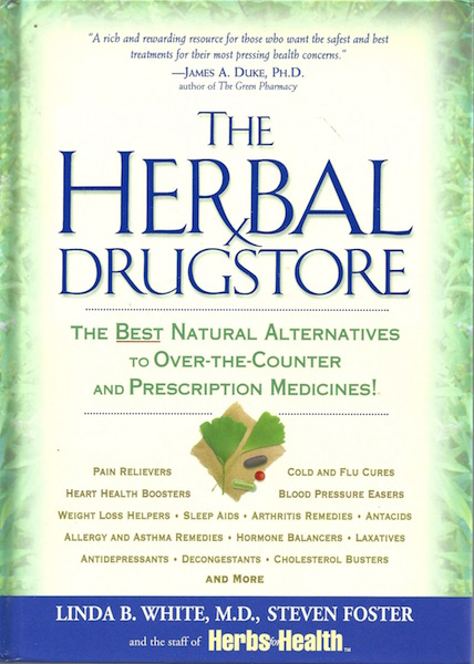 The Herbal Drugstore: The Best Natural Alternatives to Over-the-Counter and Prescription Medicines!, White, Linda B.; Foster, Steven; Herbs for Health Staff