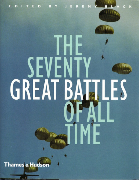The Seventy Great Battles in History, Black, Jeremy [Editor]