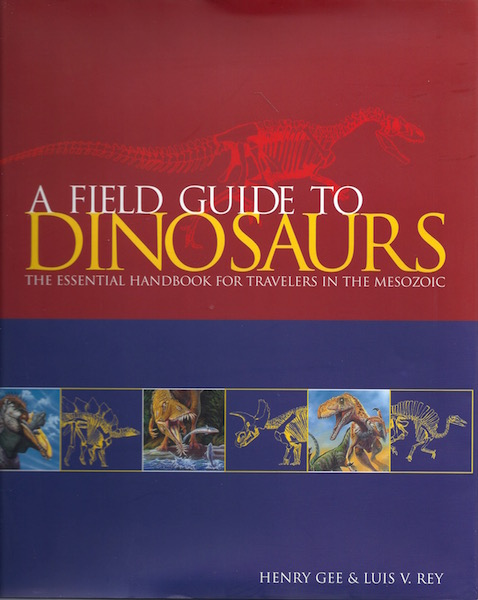 A Field Guide to Dinosaurs: The Essential Handbook for Travelers in the Mesozoic, Gee, Henry; Rey, Luis V. [Illustrator]