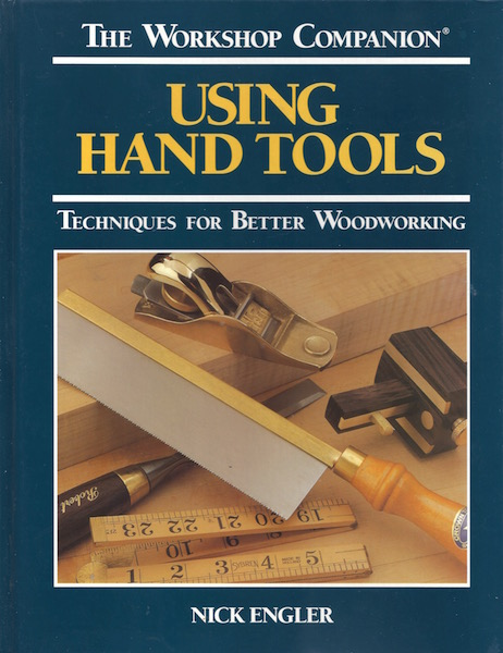 The Workshop Companion: Using Hand Tools : Techniques for Better Woodworking, Engler, Nick