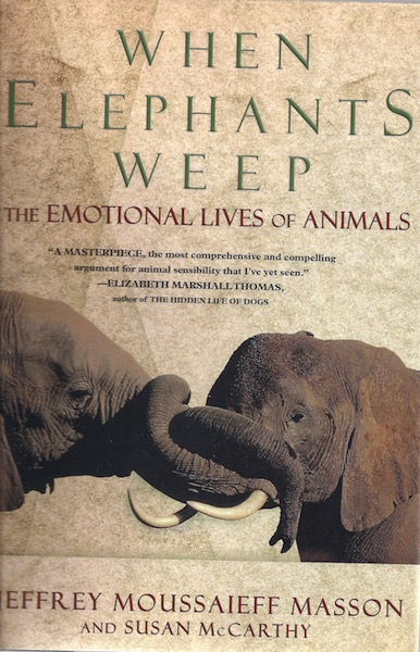 When Elephants Weep: The Emotional Lives of Animals, Jeffrey Moussaieff Masson; Susan McCarthy