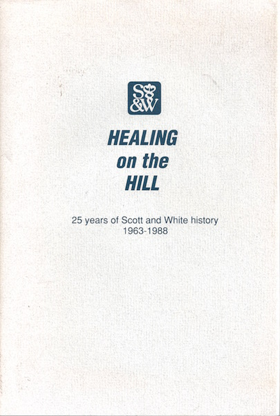 Healing on the hill: 25 years of Scott and White history, 1963-1988, Cannon, Weldon Green