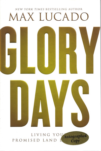Glory Days: Living Your Promised Land Life Now, Lucado, Max