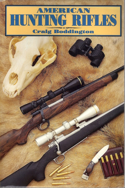 American Hunting Rifles: Their Application in the Field for Practical Shooting, Craig Boddington