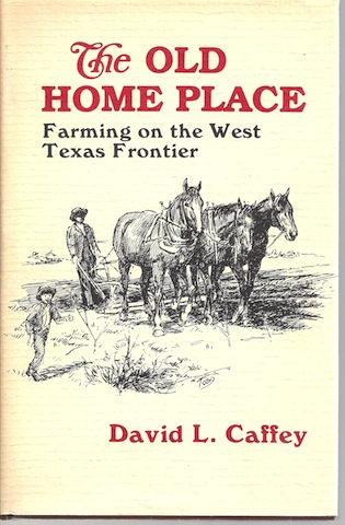 The old home place: Farming on the west Texas frontier, David L Caffey