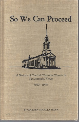 So We Can Proceed, A History of Central Christian Church in San Antonio, Texas 1883-1976, Mann, Colleen McCalla