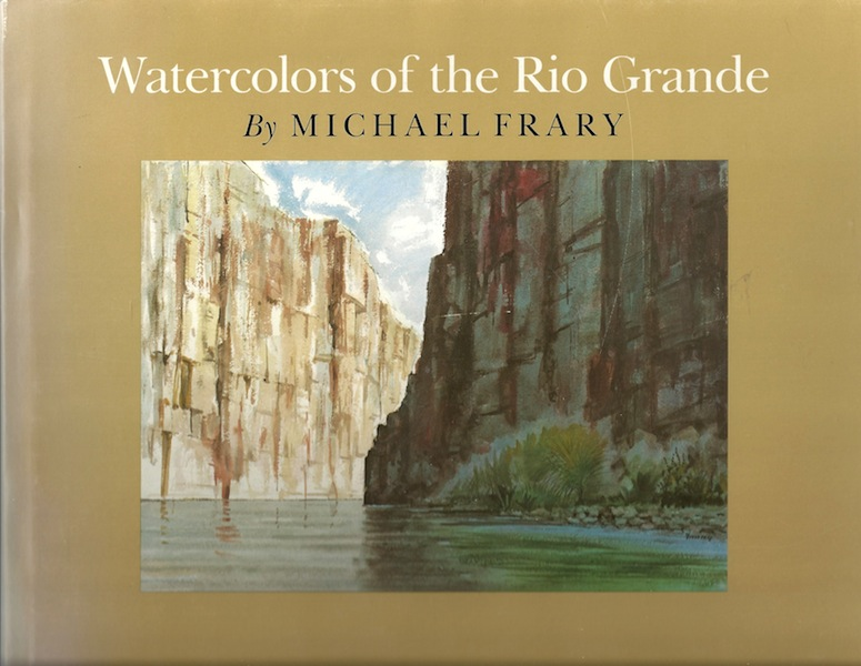 Watercolors of the Rio Grande, Frary, Michael