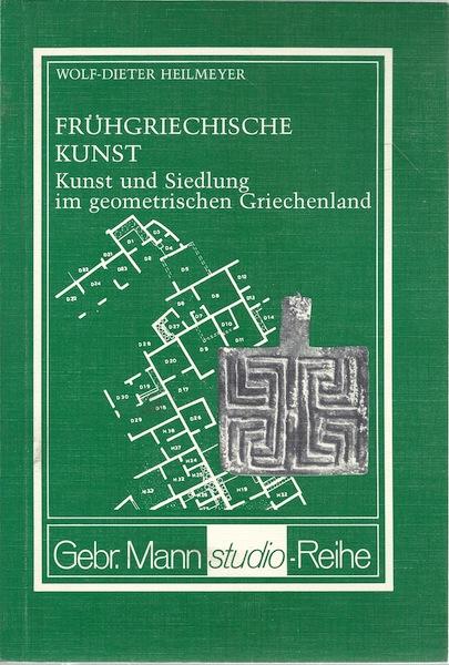 Fruhgriechische Kunst: Kunst und Siedlung im geometrischen Griechenland (Gebr. Mann Studio-Reihe) (German Edition), Heilmeyer, Wolf-Dieter
