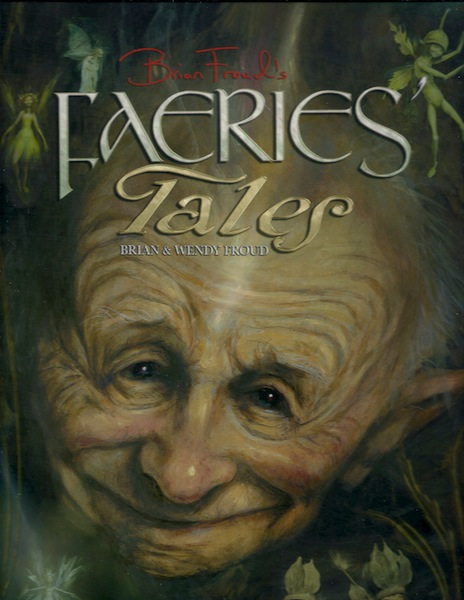 Brian Froud's Faeries' Tales, Froud, Brian; Froud, Wendy